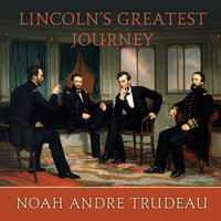 Lincoln's Greatest Journey: Sixteen Days that Changed a Presidency, March 24 – April 8, 1865 - Noah Andre Trudeau