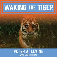 Waking the Tiger: Healing Trauma - Peter A. Levine,Ann Frederick