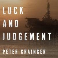 Luck and Judgement - Peter Grainger