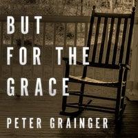 But For The Grace - Peter Grainger