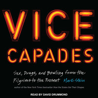 The Vice Capades: Sex, Drugs, and Bowling from the Pilgrims to the Present - Mark Stein