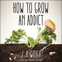 How to Grow an Addict - J.A. Wright