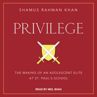Privilege: The Making of an Adolescent Elite at St. Paul's School - Shamus Rahman Khan