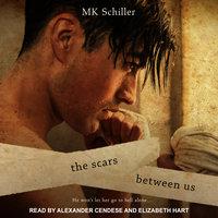 The Scars Between Us - MK Schiller