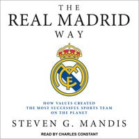 The Real Madrid Way: How Values Created the Most Successful Sports Team on the Planet - Steven G. Mandis