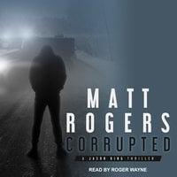 Corrupted - Matt Rogers