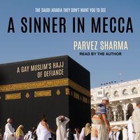 A Sinner in Mecca: A Gay Muslim's Hajj of Defiance - Parvez Sharma