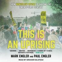 This Is an Uprising: How Nonviolent Revolt Is Shaping the Twenty-First Century - Mark Engler,Paul Engler