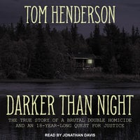 Darker than Night: The True Story of a Brutal Double Homicide and an 18-Year Long Quest for Justice - Tom Henderson