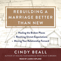 Rebuilding a Marriage Better Than New - Cindy Beall
