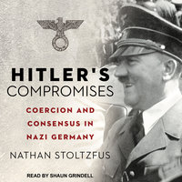 Hitler's Compromises: Coercion and Consensus in Nazi Germany - Nathan Stoltzfus