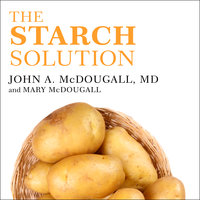The Starch Solution: Eat the Foods You Love, Regain Your Health, and Lose the Weight for Good! - John McDougall,Mary McDougall