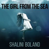 The Girl from the Sea - Shalini Boland