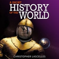 A Short History of the World - Christopher Lascelles