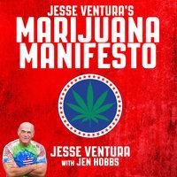 Jesse Ventura's Marijuana Manifesto - Jesse Ventura, Jen Hobbs