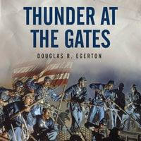 Thunder at the Gates: The Black Civil War Regiments that Redeemed America - Douglas R. Egerton