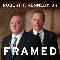 Framed: Why Michael Skakel Spent Over a Decade in Prison For a Murder He Didn't Commit - Robert F. Kennedy Jr.