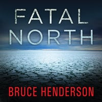 Fatal North: Murder and Survival on the First North Pole Expedition - Bruce Henderson