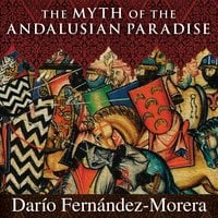The Myth of the Andalusian Paradise: Muslims, Christians, and Jews under Islamic Rule in Medieval Spain - Dario Fernandez Morera