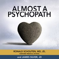Almost a Psychopath: Do I (Or Does Someone I Know) Have a Problem With Manipulation and Lack of Empathy? - James Silver,Ronald Schouten