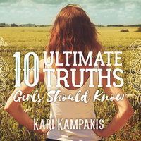 10 Ultimate Truths Girls Should Know - Kari Kampakis