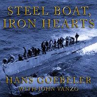 Steel Boat Iron Hearts: A U-boat Crewman's Life Aboard U-505 - John Vanzo, Hans Goebeler