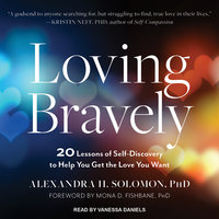 Loving Bravely: 20 Lessons of Self-Discovery to Help You Get the Love You Want - Alexandra H. Solomon