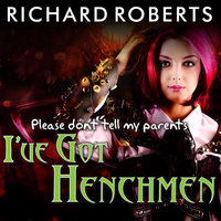 Please Don't Tell My Parents I've Got Henchmen - Richard Roberts
