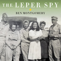 The Leper Spy: The Story of an Unlikely Hero of World War II - Ben Montgomery