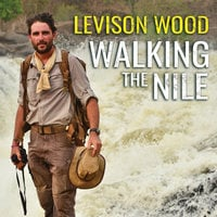 Walking the Nile - Levison Wood
