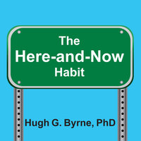 The Here-and-Now Habit - Hugh G. Byrne
