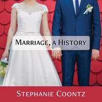 Marriage, a History: How Love Conquered Marriage - Stephanie Coontz