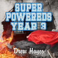 Super Powereds: Year 3 - Drew Hayes