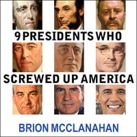 9 Presidents Who Screwed Up America: And Four Who Tried to Save Her - Brion McClanahan (Ph.D.)