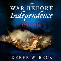 The War Before Independence: 1775-1776 - Derek W. Beck