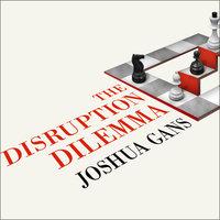 The Disruption Dilemma - Joshua Gans