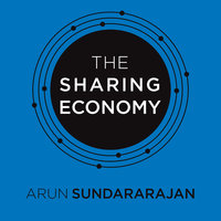 The Sharing Economy: The End of Employment and the Rise of Crowd-Based Capitalism - Arun Sundararajan