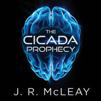 The Cicada Prophecy - J.R. McLeay