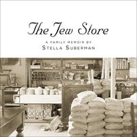 The Jew Store: A Family Memoir - Stella Suberman