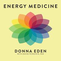 Energy Medicine: Balancing Your Body's Energies for Optimal Health, Joy, and Vitality - Donna Eden, David Feinstein