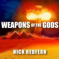 Weapons of the Gods: How Ancient Alien Civilizations Almost Destroyed the Earth - Nick Redfern