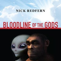 Bloodline of the Gods: Unravel the Mystery in the Human Blood Type to Reveal the Aliens Among Us - Nick Redfern