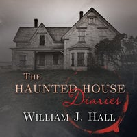 The Haunted House Diaries: The True Story of a Quiet Connecticut Town in the Center of a Paranormal Mystery - William J. Hall
