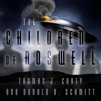 The Children of Roswell: A Seven-Decade Legacy of Fear, Intimidation, and Cover-Ups - Donald R. Schmitt, Thomas J. Carey
