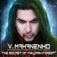 The Secret of the Dark Forest - Vasily Mahanenko