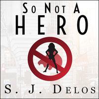 So Not a Hero - S.J. Delos