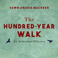 The Hundred-Year Walk: An Armenian Odyssey - Dawn Anahid MacKeen