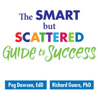 The Smart but Scattered Guide to Success - Peg Dawson,Richard Guare