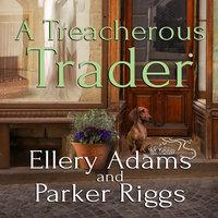 A Treacherous Trader - Parker Riggs,Ellery Adams
