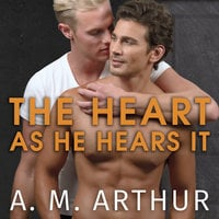 The Heart As He Hears It - A.M. Arthur